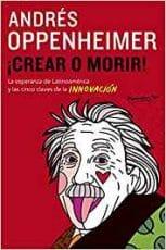 Crear o Morir - Andres Oppenheimer