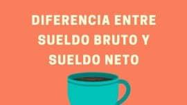 Diferencia entre Sueldo Bruto y Sueldo Neto