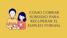 Como cobrar Subsidio para recuperar el Empleo Formal